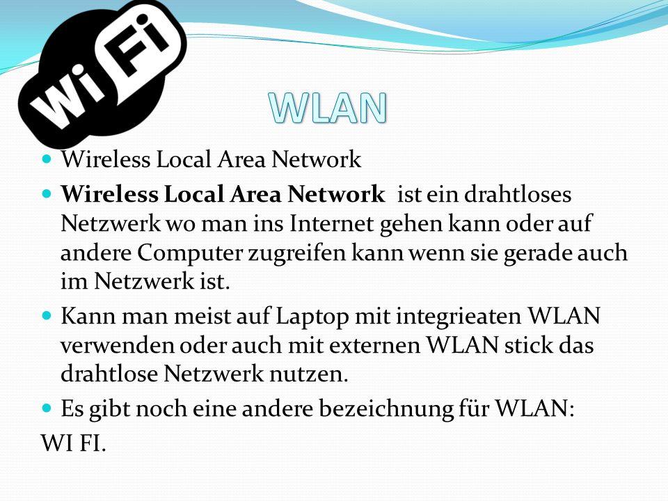 Wireless Local Area Network Wireless Local Area Network ist ein drahtloses Netzwerk wo man ins Internet gehen kann oder auf andere Computer zugreifen