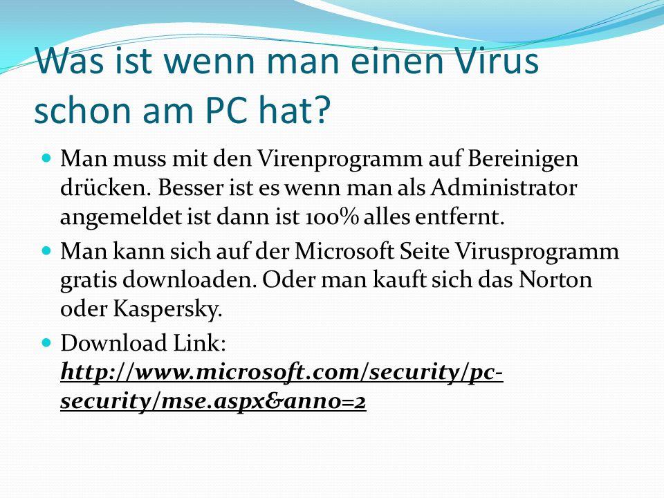 Was ist wenn man einen Virus schon am PC hat? Man muss mit den Virenprogramm auf Bereinigen drücken. Besser ist es wenn man als Administrator angemeld