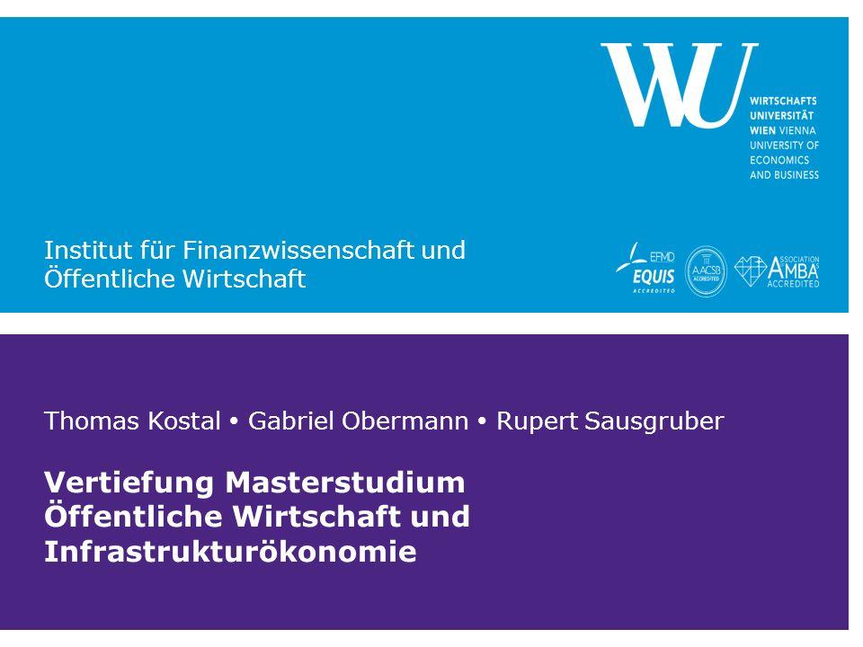 Thomas Kostal  Gabriel Obermann  Rupert Sausgruber Vertiefung Masterstudium Öffentliche Wirtschaft und Infrastrukturökonomie Institut für Finanzwissenschaft und Öffentliche Wirtschaft