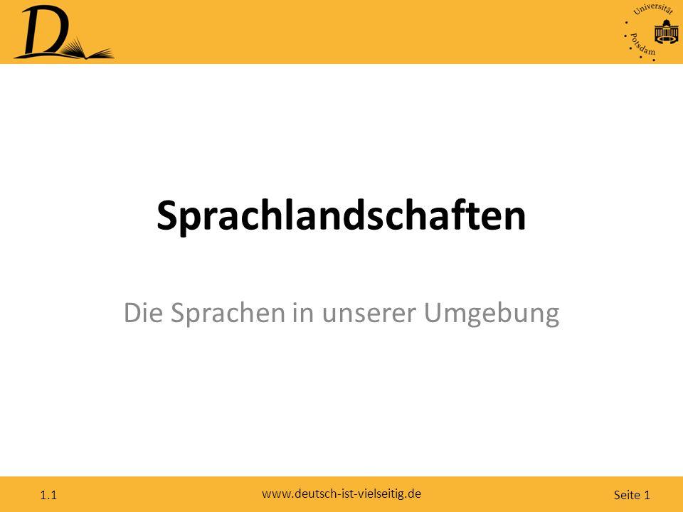 Seite 1 www.deutsch-ist-vielseitig.de 1.1 Sprachlandschaften Die Sprachen in unserer Umgebung