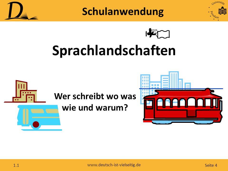 Seite 4 www.deutsch-ist-vielseitig.de 1.1 Sprachlandschaften Wer schreibt wo was wie und warum? Schulanwendung