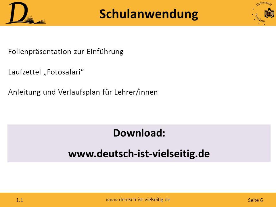 """Seite 6 www.deutsch-ist-vielseitig.de 1.1 Schulanwendung Download: www.deutsch-ist-vielseitig.de Folienpräsentation zur Einführung Laufzettel """"Fotosafari Anleitung und Verlaufsplan für Lehrer/innen"""