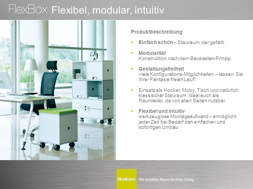 "Junges Design  Architektonisch, geradliniges Design  Moderne Farben und Oberflächen  Ideal kombinierbar mit anderen Produkten  Stefan Brodbeck ""Design based on people  Innovationspreis ""Architektur und Office  red dot design award ""für hohe Designqualität"