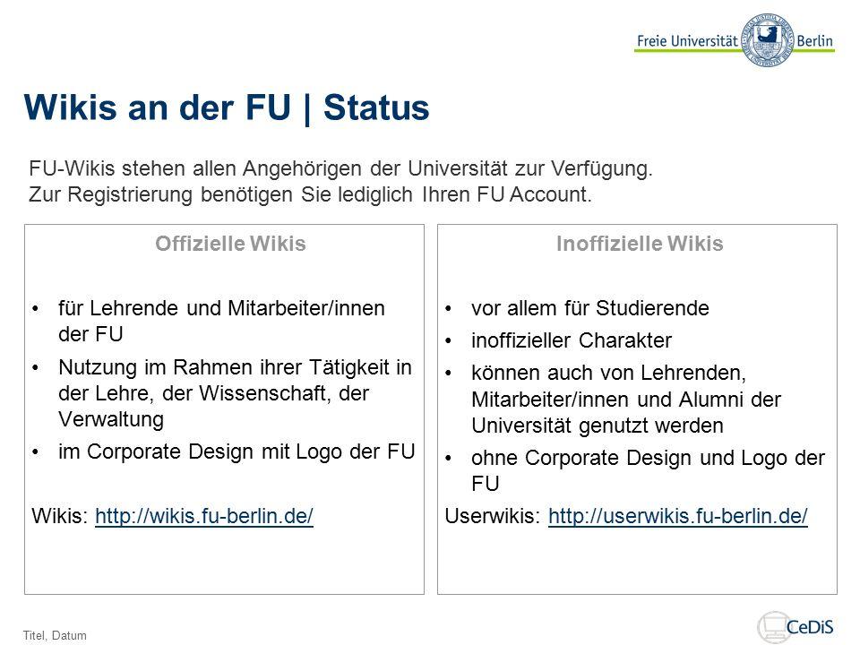 Wikis an der FU | Status Offizielle Wikis für Lehrende und Mitarbeiter/innen der FU Nutzung im Rahmen ihrer Tätigkeit in der Lehre, der Wissenschaft, der Verwaltung im Corporate Design mit Logo der FU Wikis: http://wikis.fu-berlin.de/http://wikis.fu-berlin.de/ Inoffizielle Wikis vor allem für Studierende inoffizieller Charakter können auch von Lehrenden, Mitarbeiter/innen und Alumni der Universität genutzt werden ohne Corporate Design und Logo der FU Userwikis: http://userwikis.fu-berlin.de/http://userwikis.fu-berlin.de/ Titel, Datum FU-Wikis stehen allen Angehörigen der Universität zur Verfügung.
