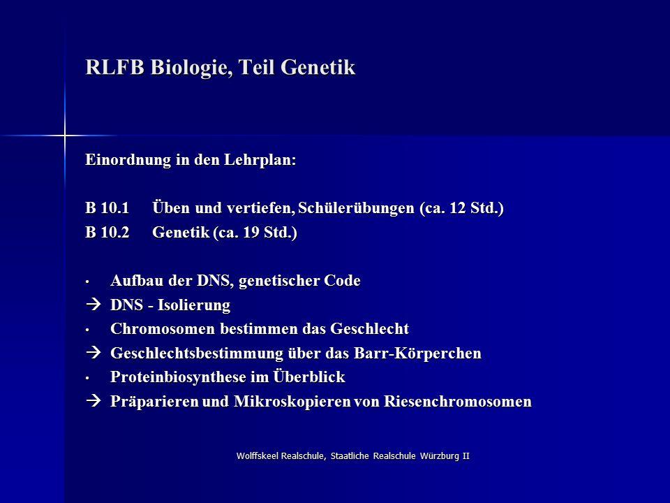 Wolffskeel Realschule, Staatliche Realschule Würzburg II RLFB Biologie, Teil Genetik Einordnung in den Lehrplan: B 10.1Üben und vertiefen, Schülerübungen (ca.