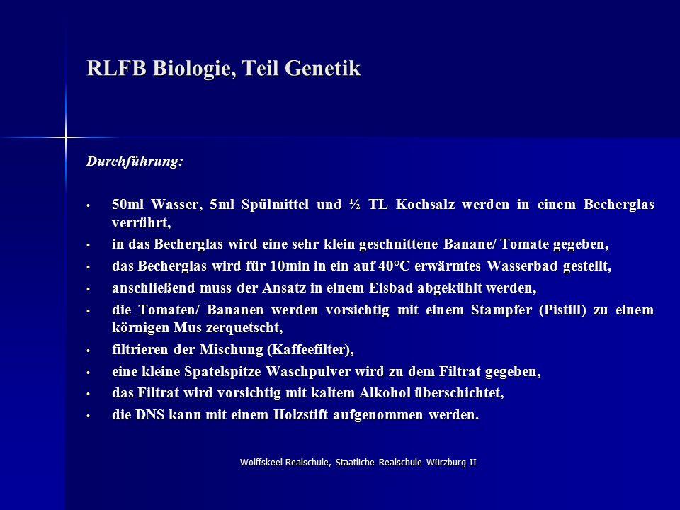 Wolffskeel Realschule, Staatliche Realschule Würzburg II RLFB Biologie, Teil Genetik Durchführung: 50ml Wasser, 5ml Spülmittel und ½ TL Kochsalz werde