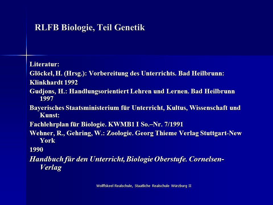 Wolffskeel Realschule, Staatliche Realschule Würzburg II RLFB Biologie, Teil Genetik Literatur: Glöckel, H. (Hrsg.): Vorbereitung des Unterrichts. Bad