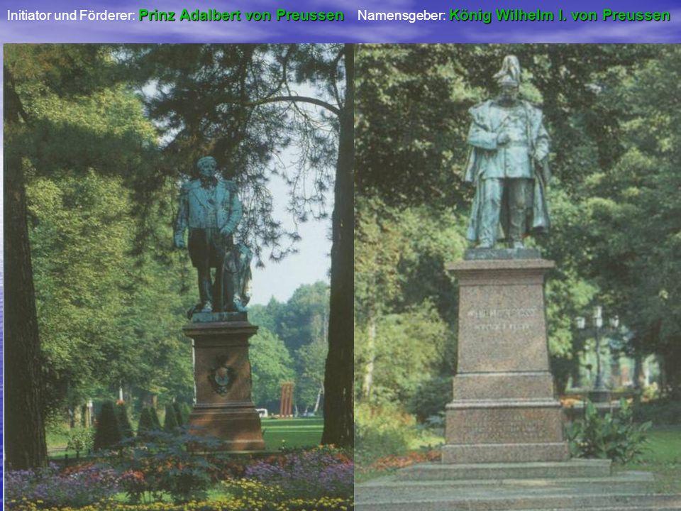 Prinz Adalbert von Preussen Initiator und Förderer: Prinz Adalbert von Preussen König Wilhelm I. von Preussen Namensgeber: König Wilhelm I. von Preuss