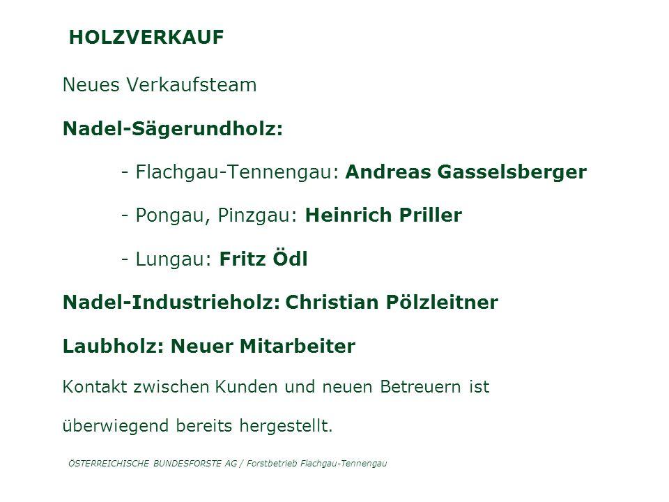 ÖSTERREICHISCHE BUNDESFORSTE AG / Forstbetrieb Flachgau-Tennengau HOLZVERKAUF Neues Verkaufsteam Nadel-Sägerundholz: - Flachgau-Tennengau: Andreas Gas