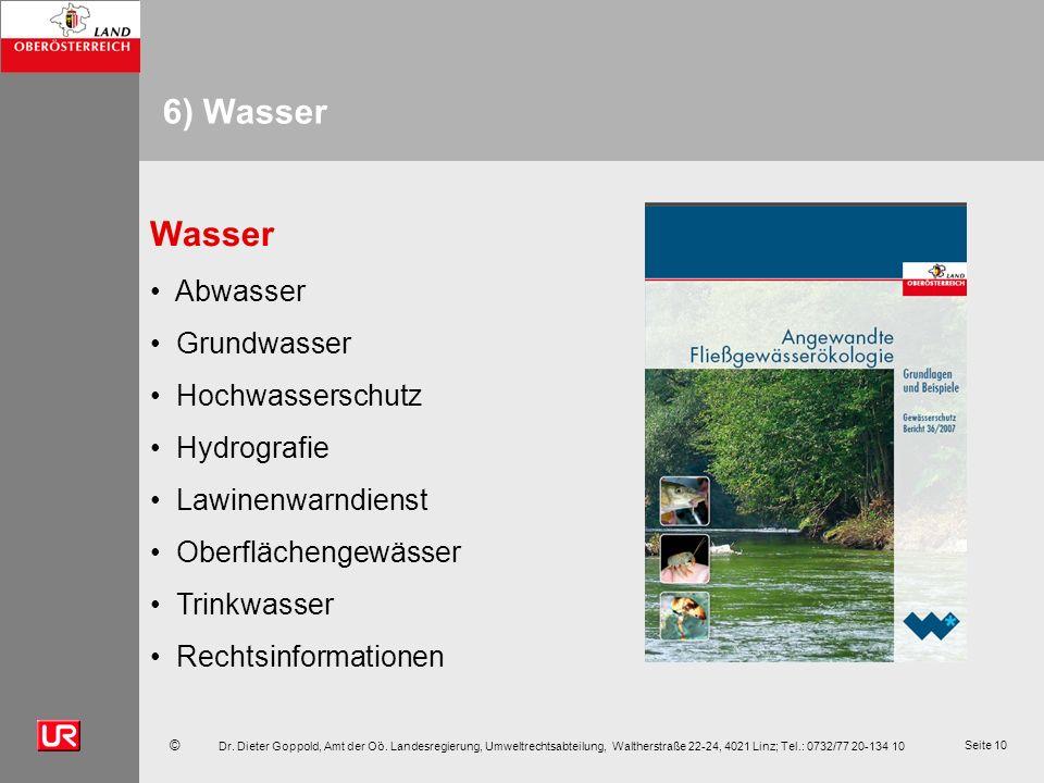 © Dr. Dieter Goppold, Amt der Oö. Landesregierung, Umweltrechtsabteilung, Waltherstraße 22-24, 4021 Linz; Tel.: 0732/77 20-134 10 Seite 10 6) Wasser W