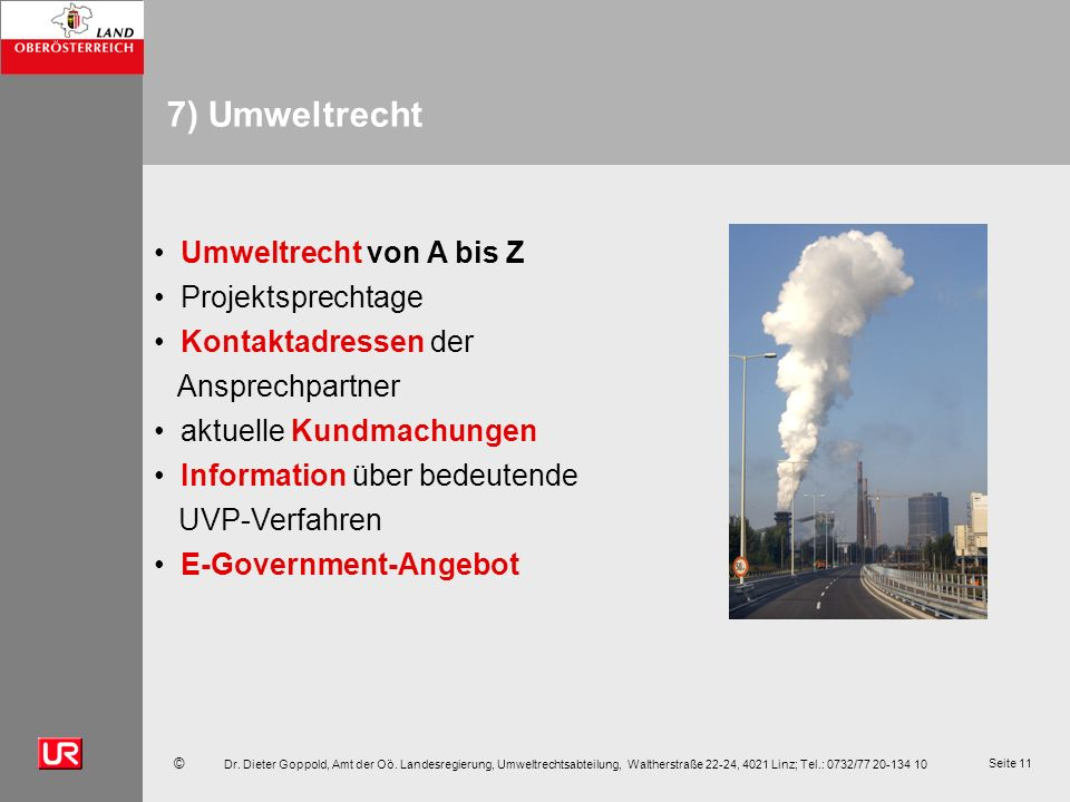 © Dr. Dieter Goppold, Amt der Oö. Landesregierung, Umweltrechtsabteilung, Waltherstraße 22-24, 4021 Linz; Tel.: 0732/77 20-134 10 Seite 11 7) Umweltre