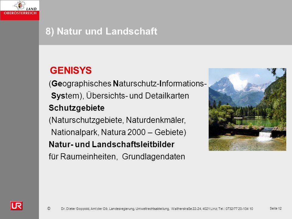 © Dr. Dieter Goppold, Amt der Oö. Landesregierung, Umweltrechtsabteilung, Waltherstraße 22-24, 4021 Linz; Tel.: 0732/77 20-134 10 Seite 12 8) Natur un
