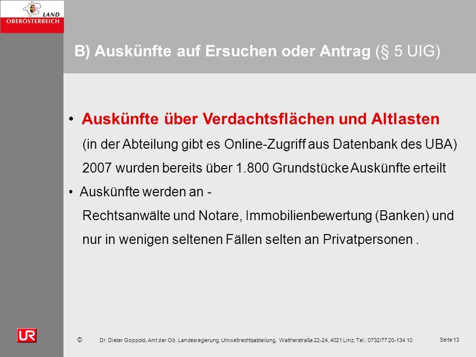 © Dr. Dieter Goppold, Amt der Oö. Landesregierung, Umweltrechtsabteilung, Waltherstraße 22-24, 4021 Linz; Tel.: 0732/77 20-134 10 Seite 13 B) Auskünft