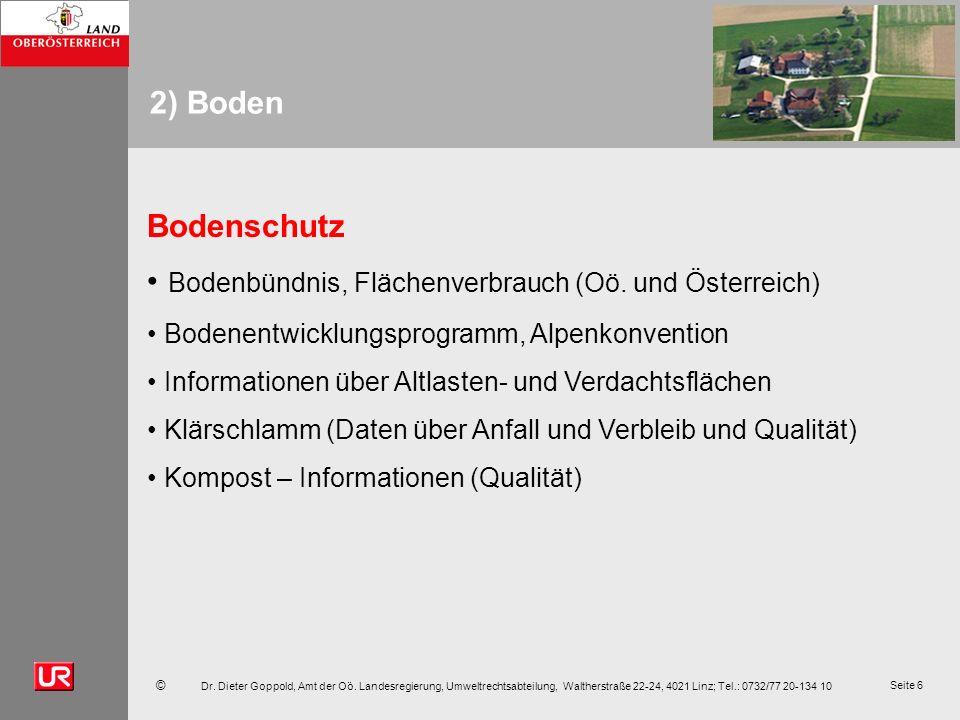 © Dr. Dieter Goppold, Amt der Oö. Landesregierung, Umweltrechtsabteilung, Waltherstraße 22-24, 4021 Linz; Tel.: 0732/77 20-134 10 Seite 6 2) Boden Bod