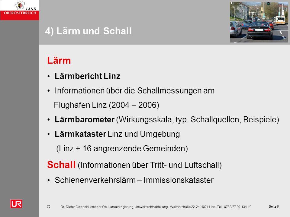 © Dr. Dieter Goppold, Amt der Oö. Landesregierung, Umweltrechtsabteilung, Waltherstraße 22-24, 4021 Linz; Tel.: 0732/77 20-134 10 Seite 8 4) Lärm und