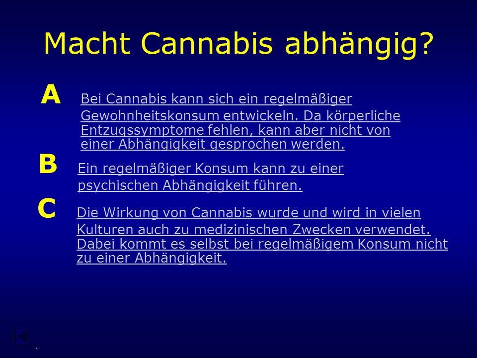 - Welche Aussage zur Wirkung von Cannabis trifft am besten zu.