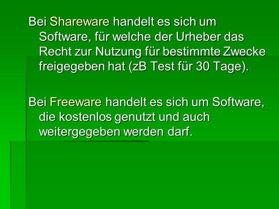 Bei Shareware handelt es sich um Software, für welche der Urheber das Recht zur Nutzung für bestimmte Zwecke freigegeben hat (zB Test für 30 Tage).