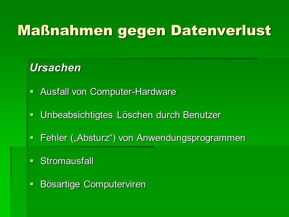 """Maßnahmen gegen Datenverlust Ursachen  Ausfall von Computer-Hardware  Unbeabsichtigtes Löschen durch Benutzer  Fehler (""""Absturz ) von Anwendungsprogrammen  Stromausfall  Bösartige Computerviren"""