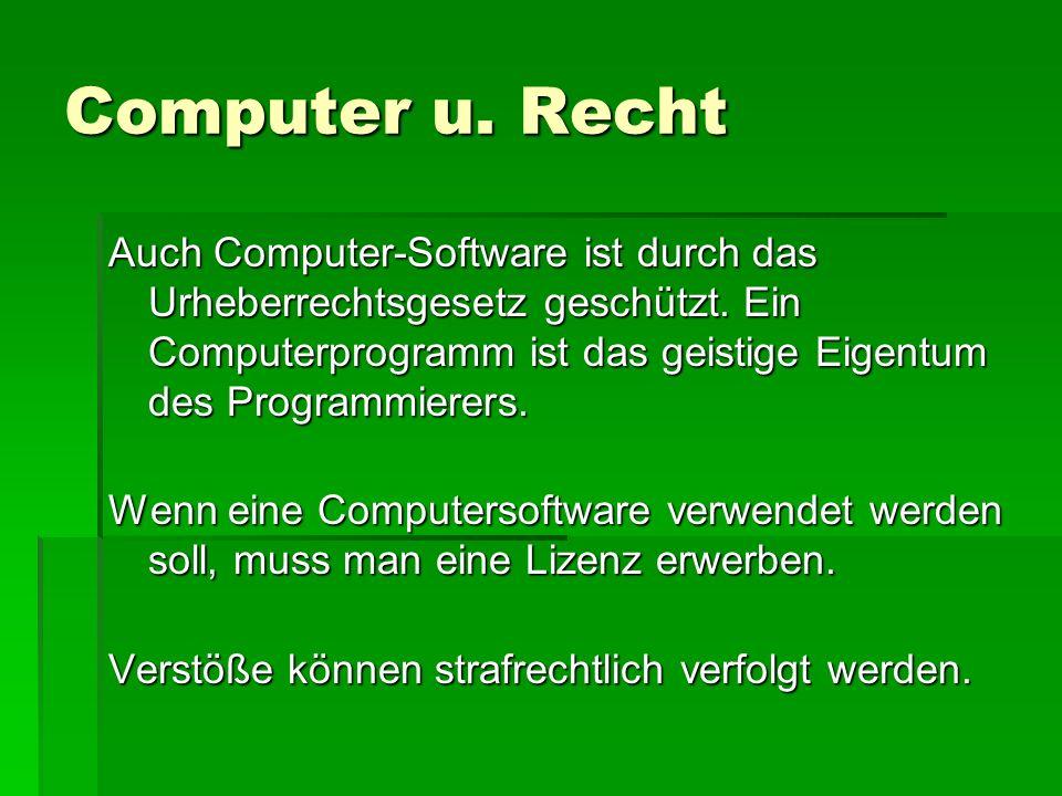 Computer u. Recht Auch Computer-Software ist durch das Urheberrechtsgesetz geschützt.