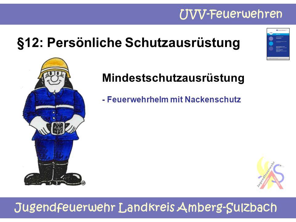 Jugendfeuerwehr Landkreis Amberg-Sulzbach UVV-Feuerwehren §12: Persönliche Schutzausrüstung Mindestschutzausrüstung - Feuerwehrhelm mit Nackenschutz