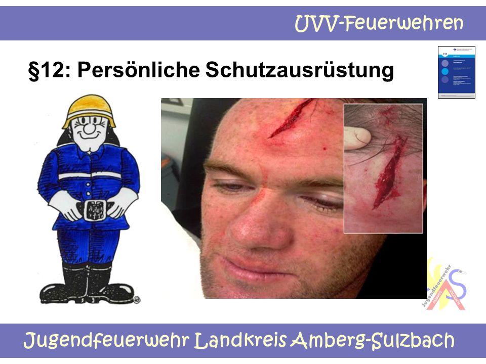 Jugendfeuerwehr Landkreis Amberg-Sulzbach UVV-Feuerwehren §12: Persönliche Schutzausrüstung