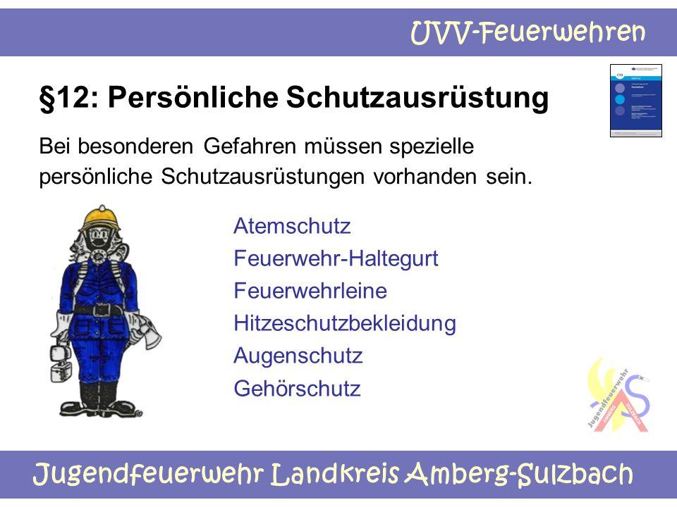 Jugendfeuerwehr Landkreis Amberg-Sulzbach UVV-Feuerwehren §12: Persönliche Schutzausrüstung Bei besonderen Gefahren müssen spezielle persönliche Schut