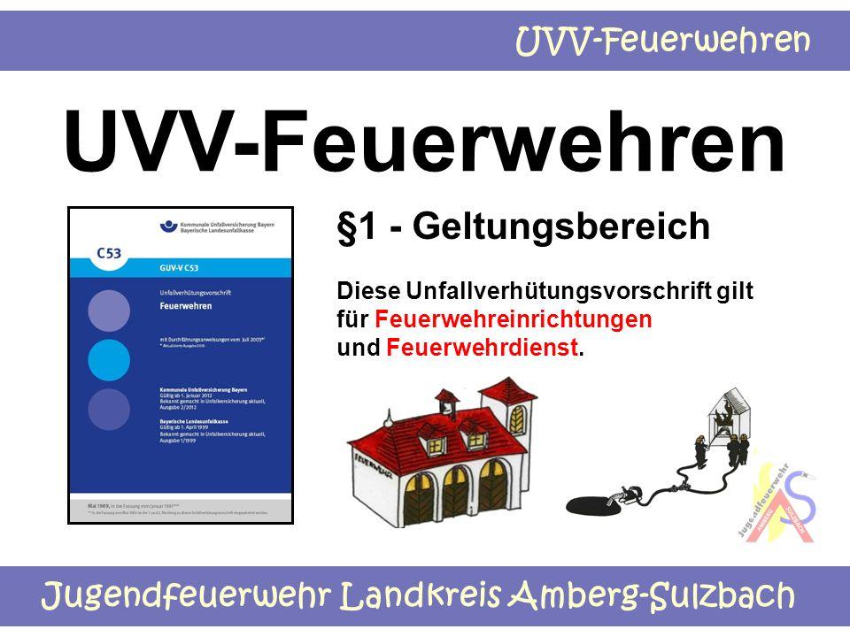 Jugendfeuerwehr Landkreis Amberg-Sulzbach UVV-Feuerwehren §1 - Geltungsbereich Diese Unfallverhütungsvorschrift gilt für Feuerwehreinrichtungen und Fe