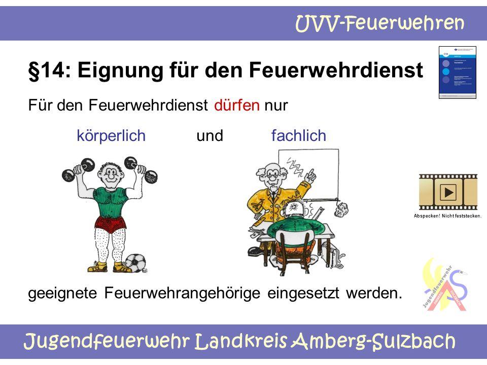 Jugendfeuerwehr Landkreis Amberg-Sulzbach UVV-Feuerwehren §14: Eignung für den Feuerwehrdienst Für den Feuerwehrdienst dürfen nur körperlich und fachl