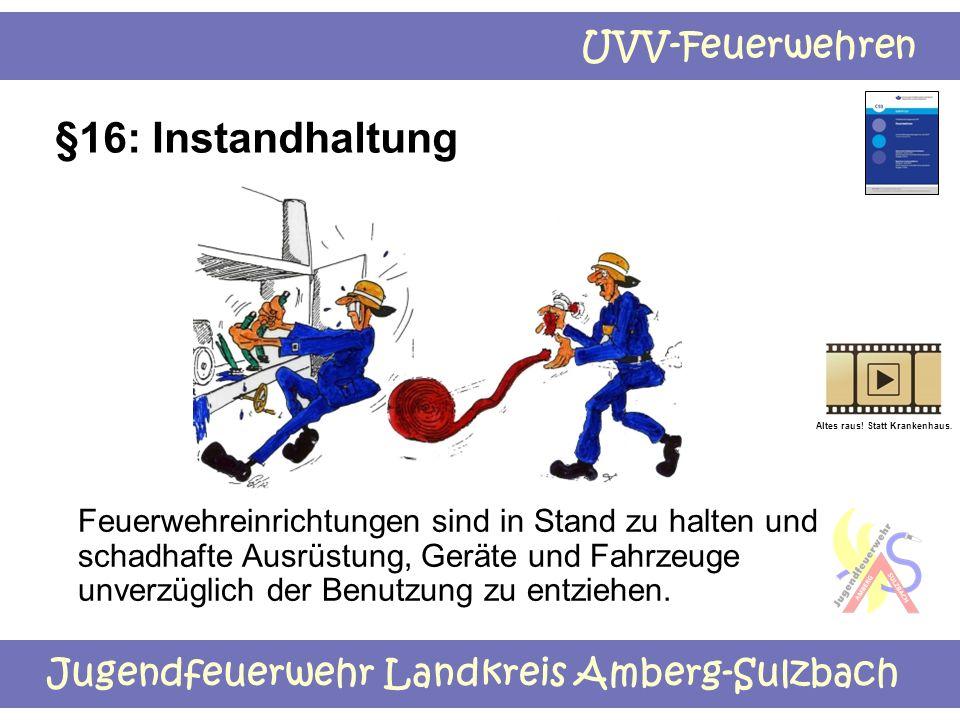 Jugendfeuerwehr Landkreis Amberg-Sulzbach UVV-Feuerwehren §16: Instandhaltung Feuerwehreinrichtungen sind in Stand zu halten und schadhafte Ausrüstung