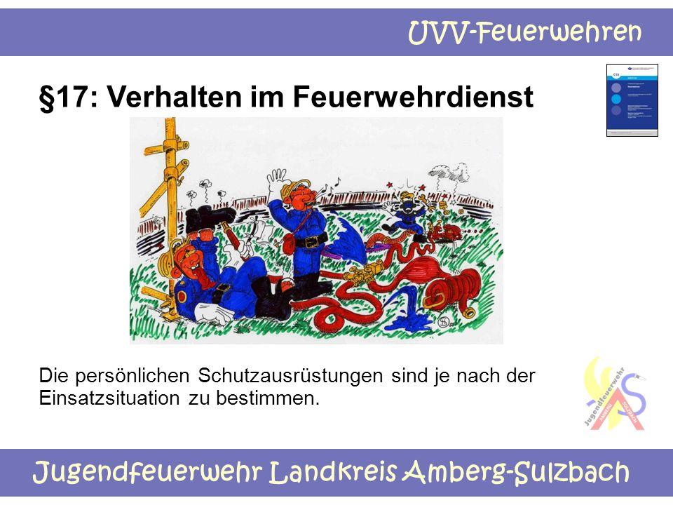 Jugendfeuerwehr Landkreis Amberg-Sulzbach UVV-Feuerwehren §17: Verhalten im Feuerwehrdienst Die persönlichen Schutzausrüstungen sind je nach der Einsa