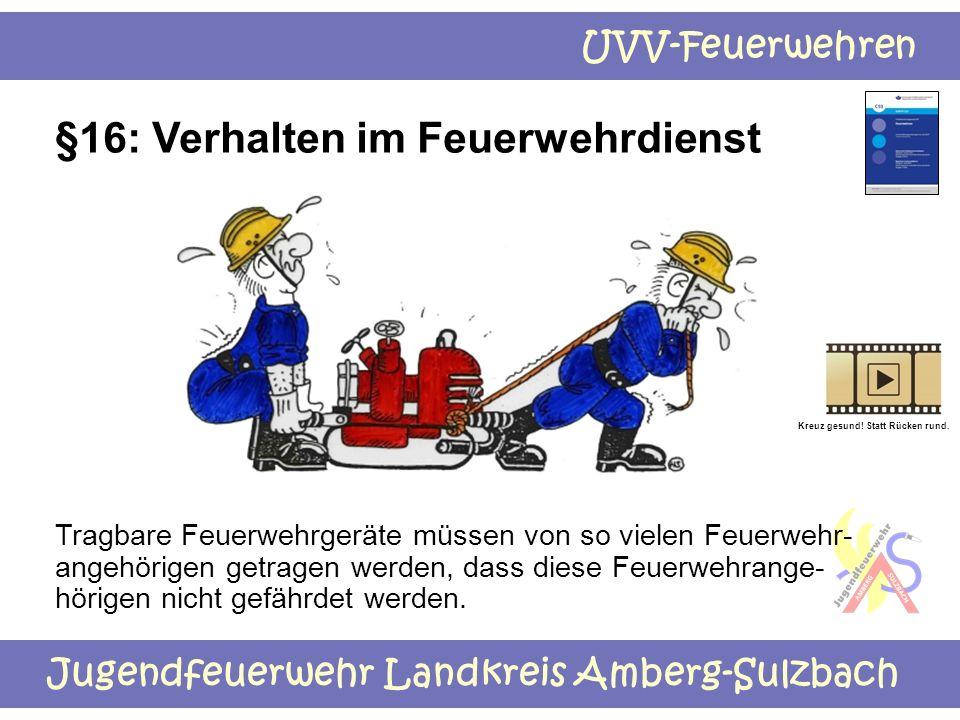 Jugendfeuerwehr Landkreis Amberg-Sulzbach UVV-Feuerwehren §16: Verhalten im Feuerwehrdienst Tragbare Feuerwehrgeräte müssen von so vielen Feuerwehr- a