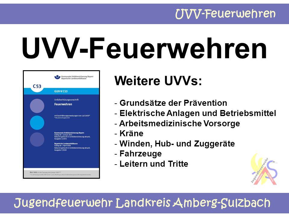 Jugendfeuerwehr Landkreis Amberg-Sulzbach UVV-Feuerwehren Weitere UVVs: - Grundsätze der Prävention - Elektrische Anlagen und Betriebsmittel - Arbeits