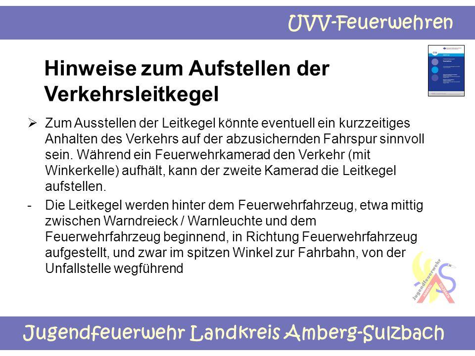 Jugendfeuerwehr Landkreis Amberg-Sulzbach UVV-Feuerwehren Hinweise zum Aufstellen der Verkehrsleitkegel  Zum Ausstellen der Leitkegel könnte eventuel