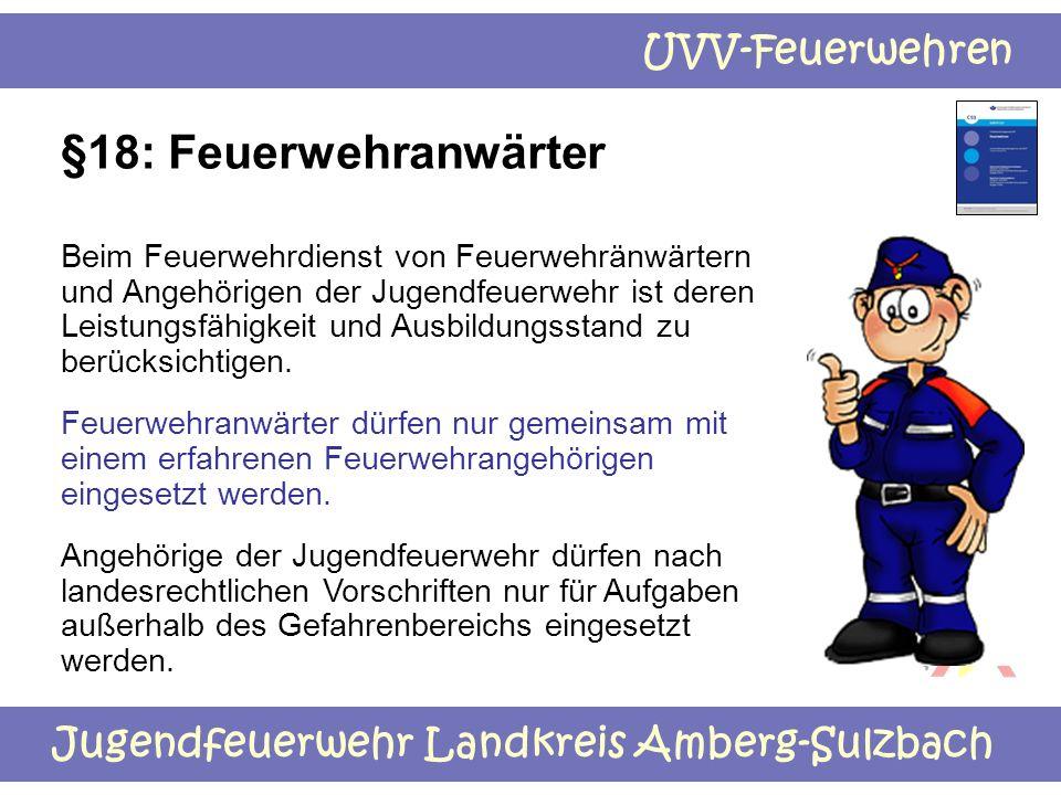 Jugendfeuerwehr Landkreis Amberg-Sulzbach UVV-Feuerwehren §18: Feuerwehranwärter Beim Feuerwehrdienst von Feuerwehränwärtern und Angehörigen der Jugen