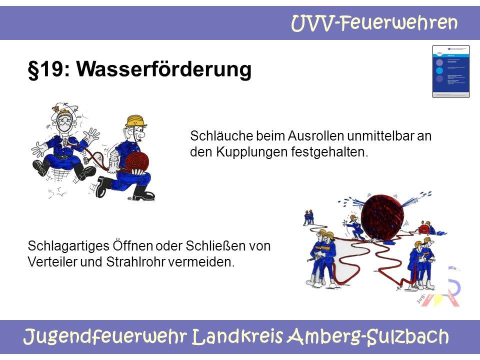 Jugendfeuerwehr Landkreis Amberg-Sulzbach UVV-Feuerwehren §19: Wasserförderung Schläuche beim Ausrollen unmittelbar an den Kupplungen festgehalten. Sc