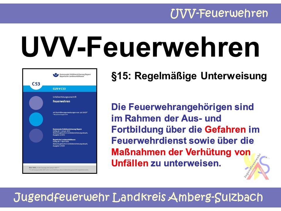 Jugendfeuerwehr Landkreis Amberg-Sulzbach UVV-Feuerwehren Die Feuerwehrangehörigen sind im Rahmen der Aus- und Fortbildung über die Gefahren im Feuerw