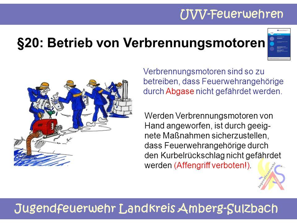 Jugendfeuerwehr Landkreis Amberg-Sulzbach UVV-Feuerwehren §20: Betrieb von Verbrennungsmotoren Verbrennungsmotoren sind so zu betreiben, dass Feuerweh