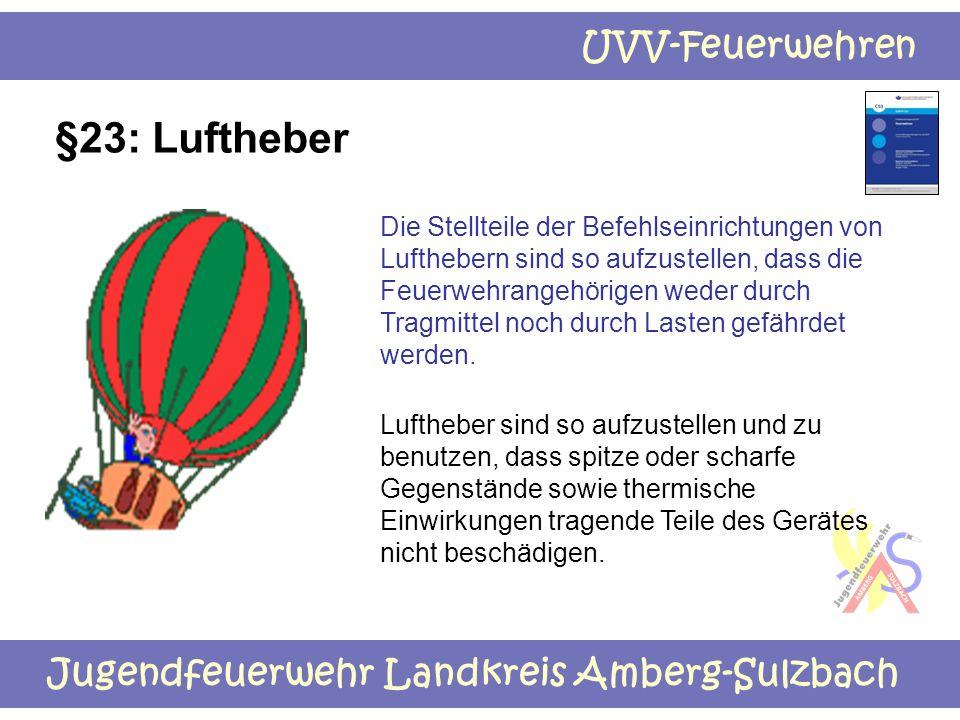 Jugendfeuerwehr Landkreis Amberg-Sulzbach UVV-Feuerwehren §23: Luftheber Die Stellteile der Befehlseinrichtungen von Lufthebern sind so aufzustellen,