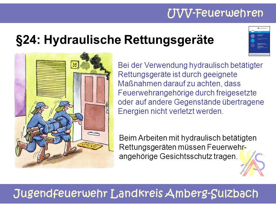 Jugendfeuerwehr Landkreis Amberg-Sulzbach UVV-Feuerwehren §24: Hydraulische Rettungsgeräte Bei der Verwendung hydraulisch betätigter Rettungsgeräte is