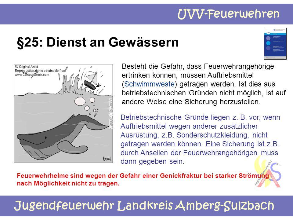 Jugendfeuerwehr Landkreis Amberg-Sulzbach UVV-Feuerwehren §25: Dienst an Gewässern Besteht die Gefahr, dass Feuerwehrangehörige ertrinken können, müss