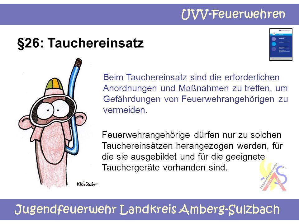 Jugendfeuerwehr Landkreis Amberg-Sulzbach UVV-Feuerwehren §26: Tauchereinsatz Beim Tauchereinsatz sind die erforderlichen Anordnungen und Maßnahmen zu