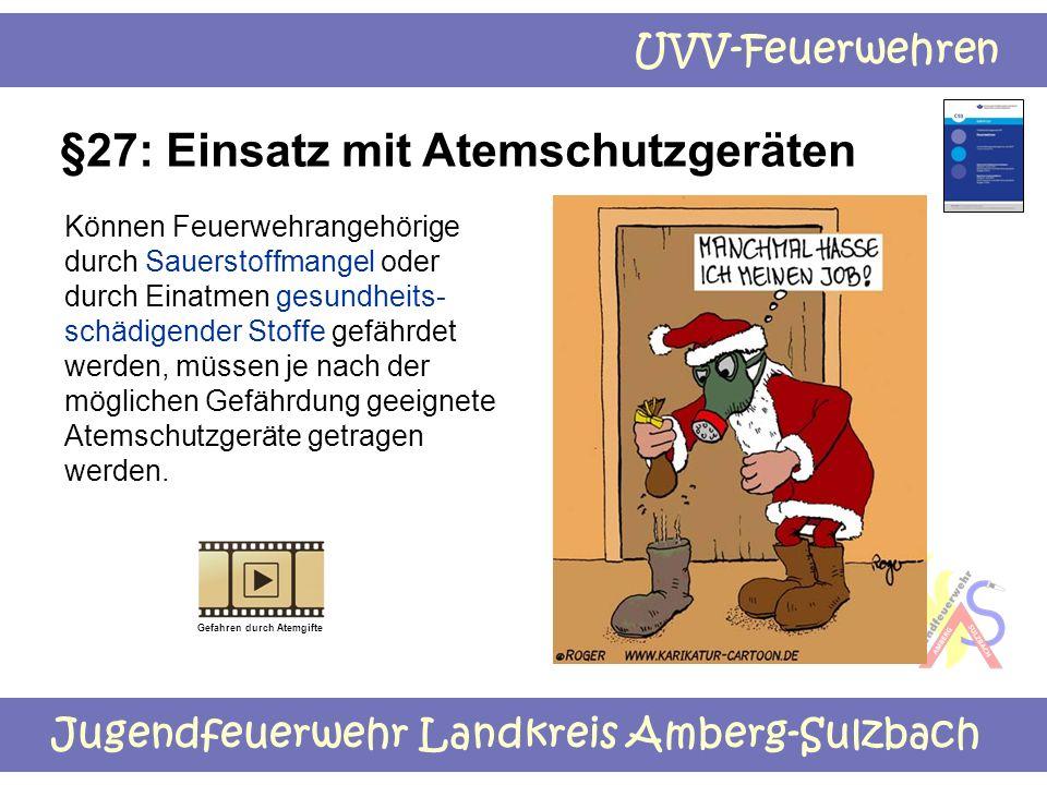 Jugendfeuerwehr Landkreis Amberg-Sulzbach UVV-Feuerwehren §27: Einsatz mit Atemschutzgeräten Können Feuerwehrangehörige durch Sauerstoffmangel oder du