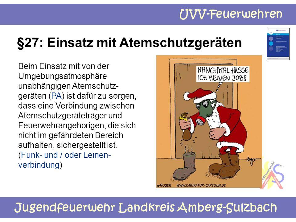 Jugendfeuerwehr Landkreis Amberg-Sulzbach UVV-Feuerwehren §27: Einsatz mit Atemschutzgeräten Beim Einsatz mit von der Umgebungsatmosphäre unabhängigen