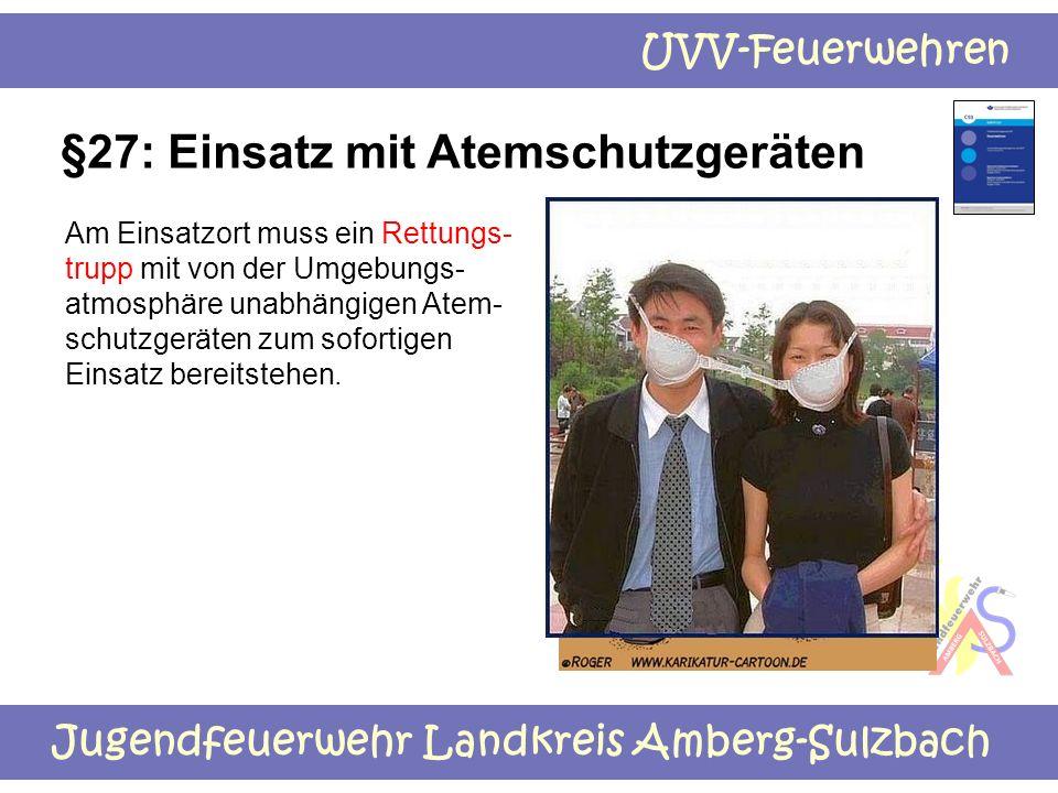 Jugendfeuerwehr Landkreis Amberg-Sulzbach UVV-Feuerwehren §27: Einsatz mit Atemschutzgeräten Am Einsatzort muss ein Rettungs- trupp mit von der Umgebu