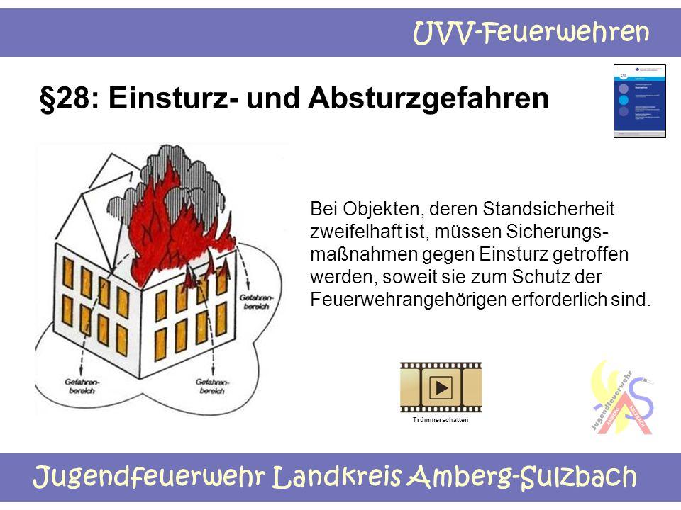 Jugendfeuerwehr Landkreis Amberg-Sulzbach UVV-Feuerwehren §28: Einsturz- und Absturzgefahren Bei Objekten, deren Standsicherheit zweifelhaft ist, müss