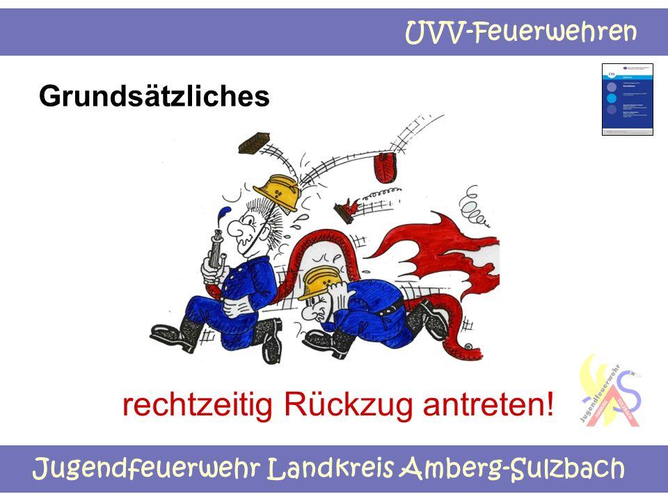 Jugendfeuerwehr Landkreis Amberg-Sulzbach UVV-Feuerwehren Grundsätzliches rechtzeitig Rückzug antreten!