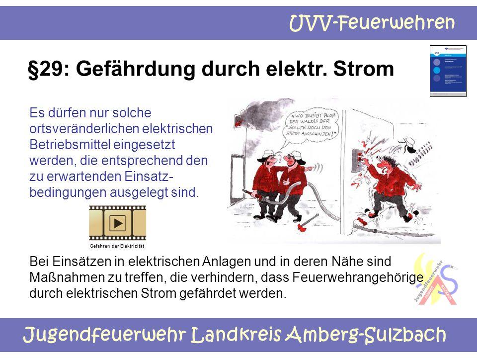 Jugendfeuerwehr Landkreis Amberg-Sulzbach UVV-Feuerwehren §29: Gefährdung durch elektr. Strom Es dürfen nur solche ortsveränderlichen elektrischen Bet