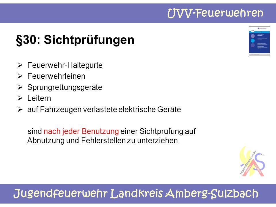 Jugendfeuerwehr Landkreis Amberg-Sulzbach UVV-Feuerwehren §30: Sichtprüfungen  Feuerwehr-Haltegurte  Feuerwehrleinen  Sprungrettungsgeräte  Leiter