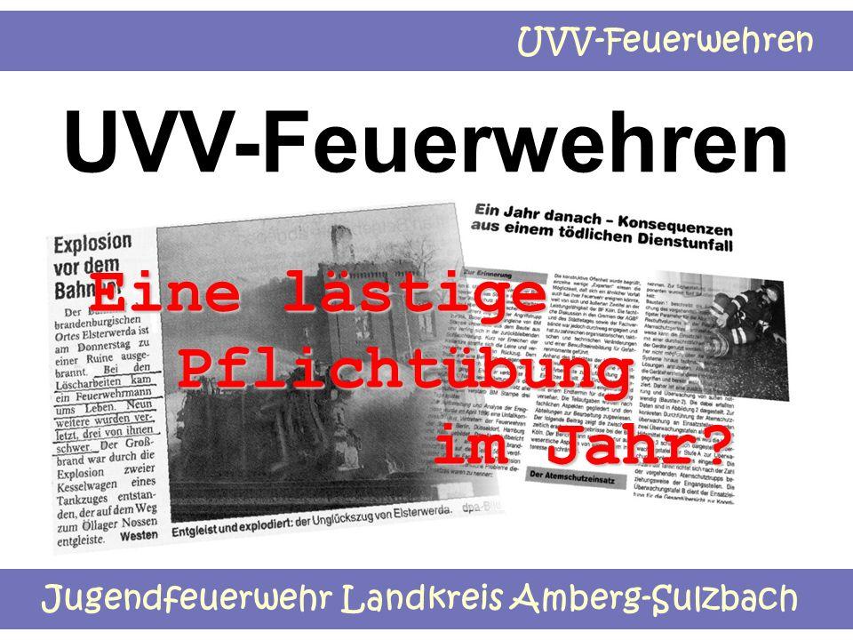 Jugendfeuerwehr Landkreis Amberg-Sulzbach UVV-Feuerwehren EEEE iiii nnnn eeee l l l l ääää ssss tttt iiii gggg eeee PPPP ffff llll iiii cccc hhhh tttt