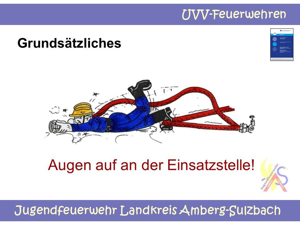 Jugendfeuerwehr Landkreis Amberg-Sulzbach UVV-Feuerwehren Grundsätzliches Augen auf an der Einsatzstelle!